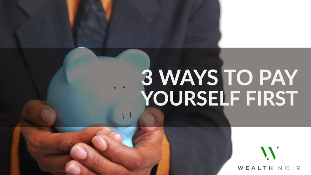 3 ways to pay yourself first wealth noir