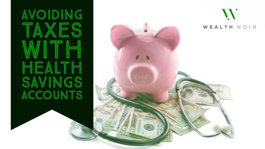 avoiding taxes with health savings accounts wealth noir