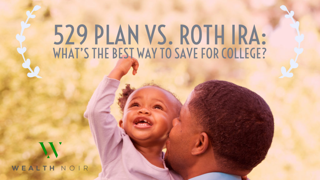529 plan vs roth ira whats the best way to save for college wealth noir