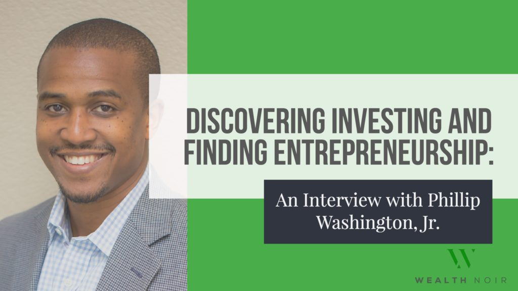 discovering investing and finding entrepreneurship an interview with phillip washington jr wealth noir
