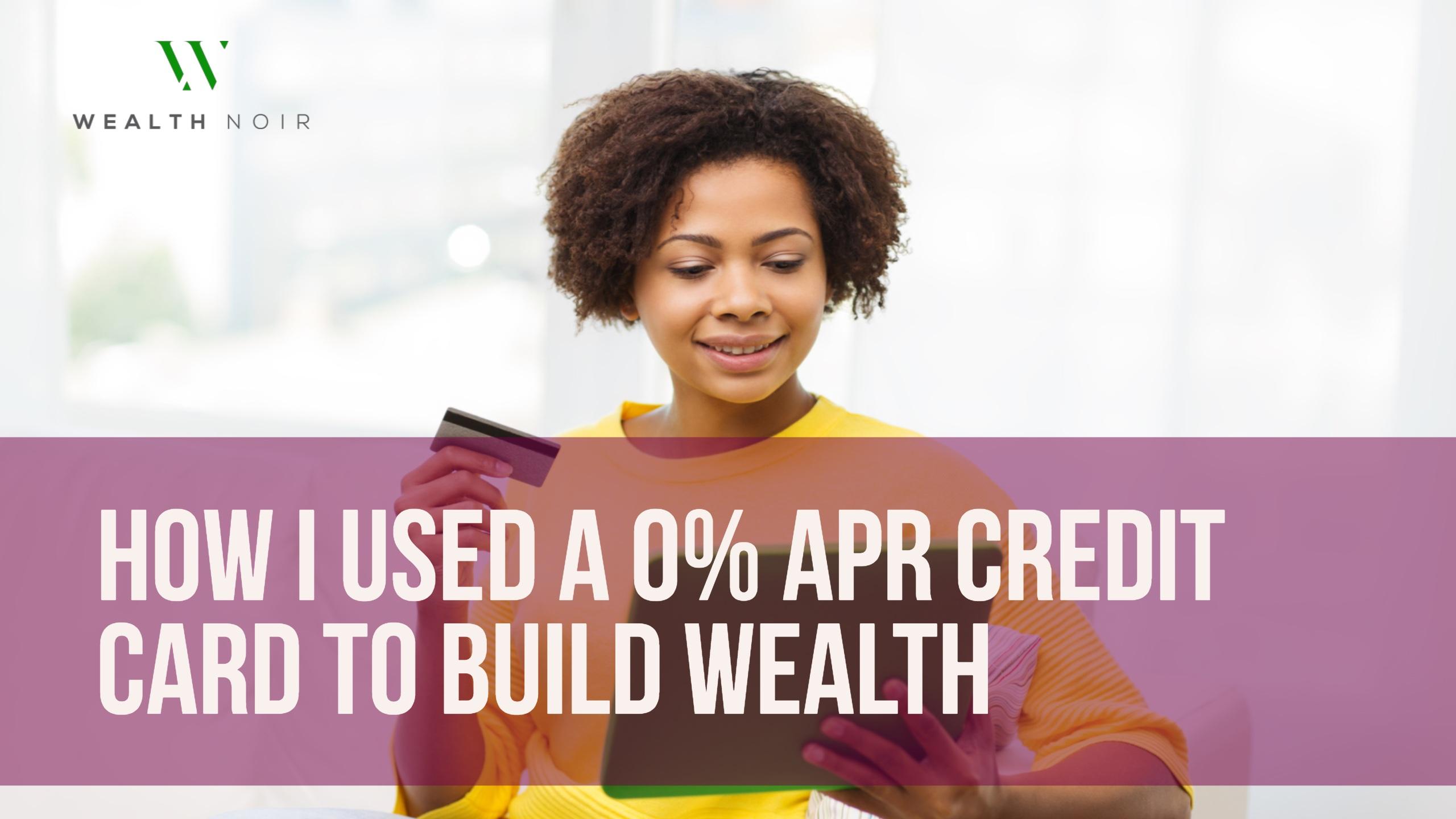 how i used a 0 apr credit card to build wealth wealth noir. Black Bedroom Furniture Sets. Home Design Ideas