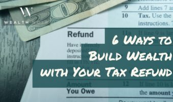 6 ways to build wealth with your tax refund wealth noir