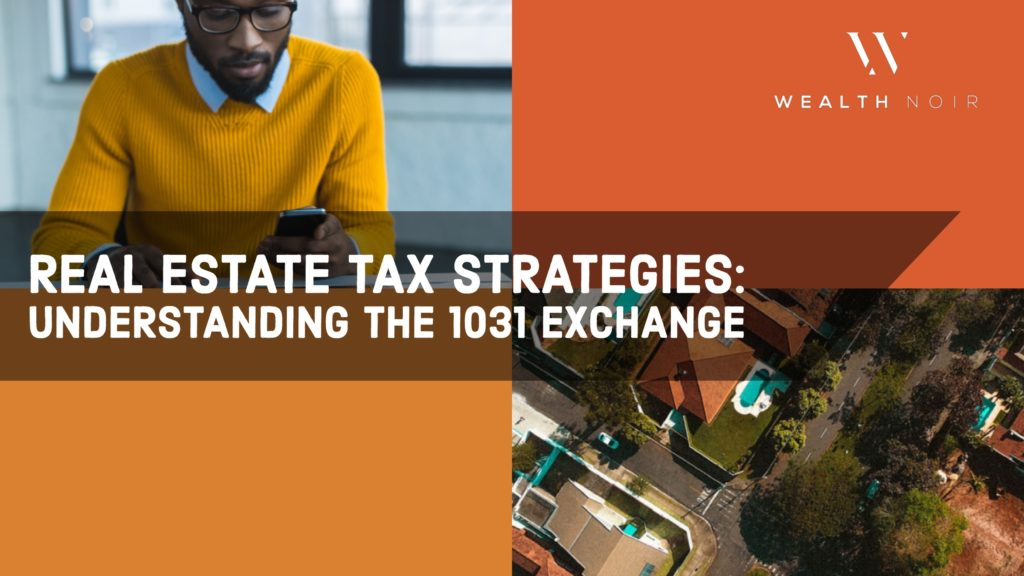 real estate tax strategies understanding the 1031 exchange wealth noir