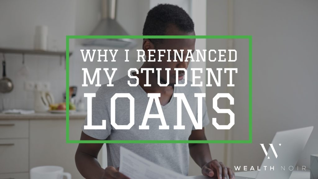 why i refinanced my student loans wealth noir