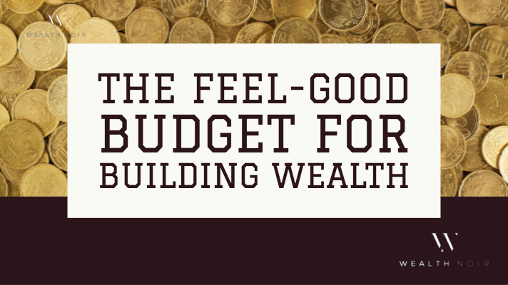 the feel good budget for building wealth noir
