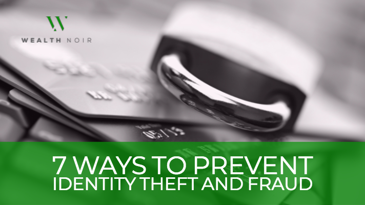 7 ways to prevent identity theft and fraud wealth noir