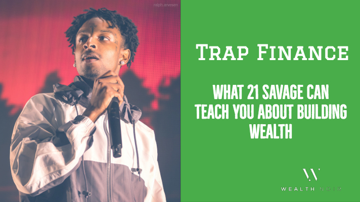 trap finance what 21 savage can teach you about building wealth noir