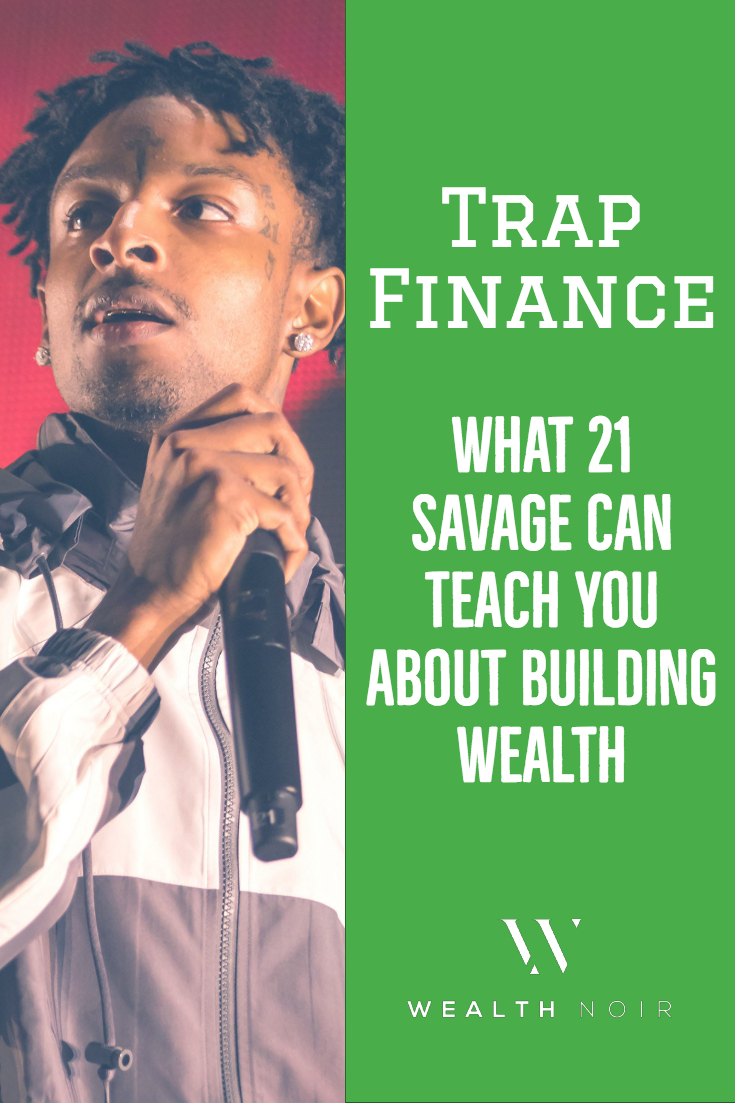 Trap Finance: What 21 Savage Can Teach You About Building Wealth
