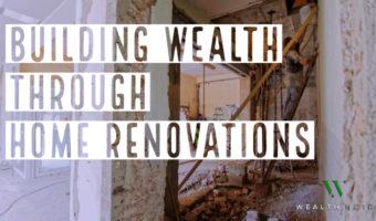 building wealth through home renovations wealth noir