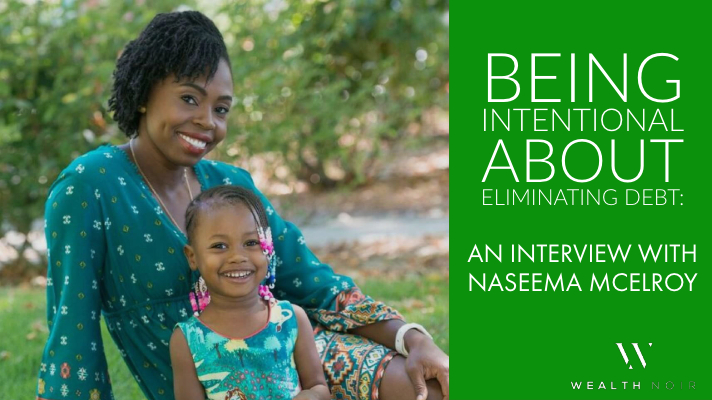 being intentional about eliminating debt an interview with naseema mcelroy wealth noir