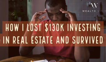 how i lost 130k investing in real estate and survived wealth noir