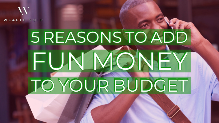 5 Reasons To Add Fun Money To Your Budget