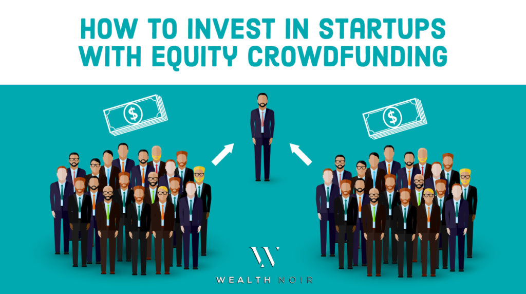 how to invest in startups with equity crowdfunding wealth noir. Black Bedroom Furniture Sets. Home Design Ideas