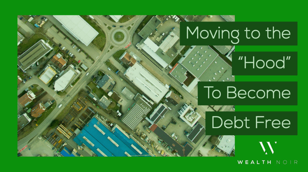 """Moving to the """"Hood"""" To Become Debt Free"""