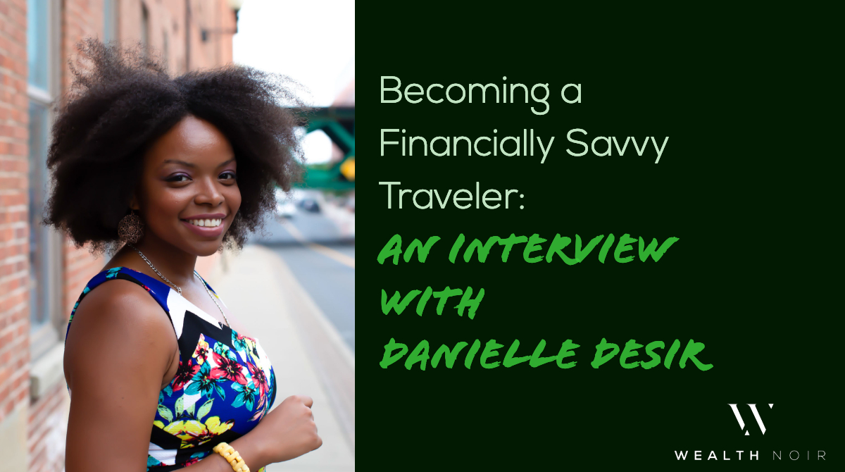 Becoming a Financially Savvy Traveler - An Interview with Danielle Desir