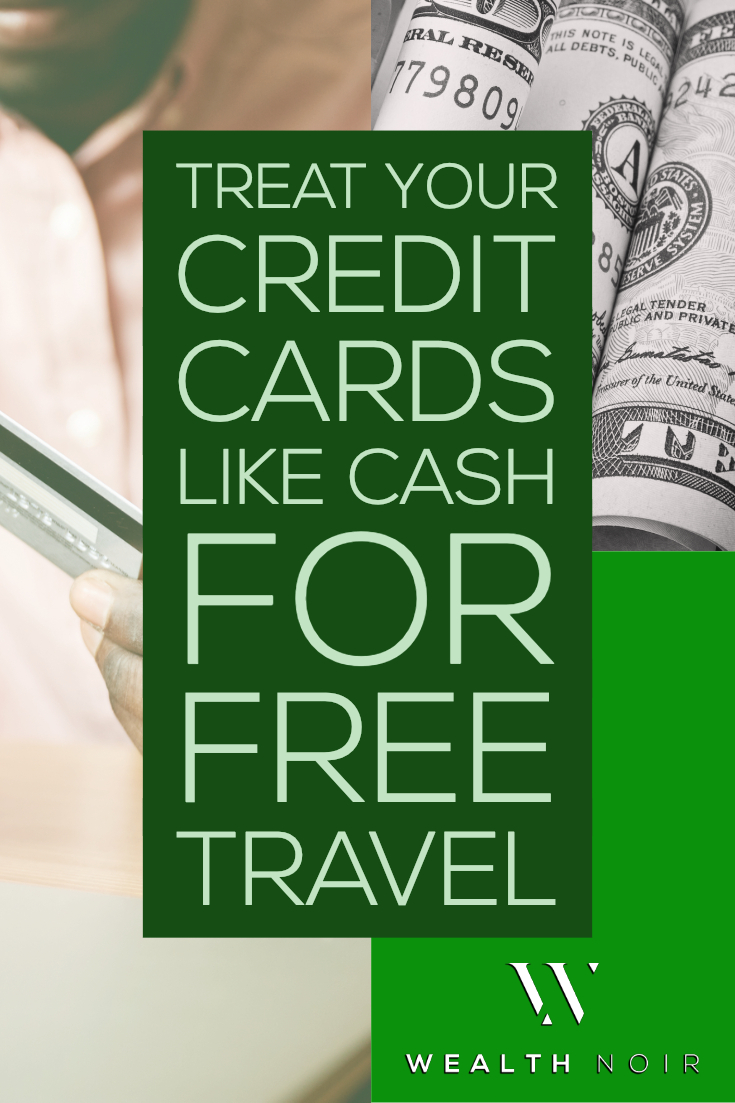 Treat Your Credit Cards Like Cash To Get Free Travel