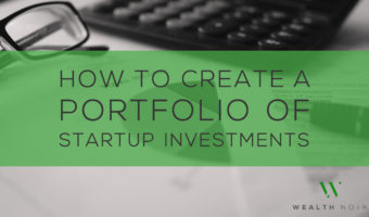 How to Create a Portfolio of Startup Investments Wealth Noir