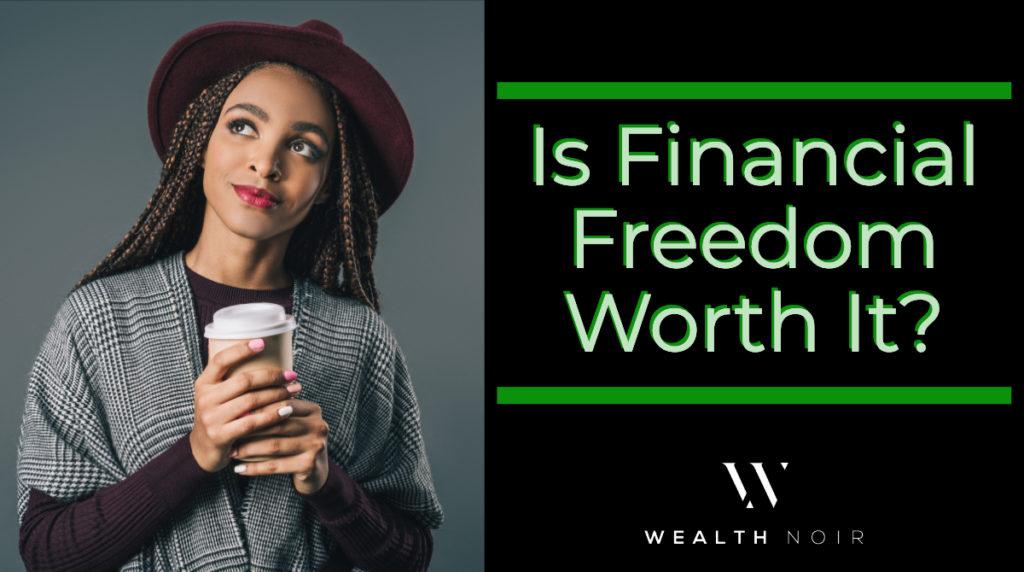 Is Financial Freedom Worth It?