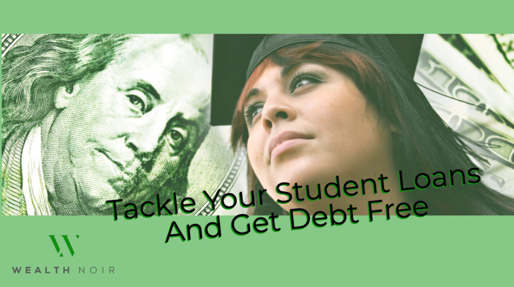 Tackle Your Student Loans And Get Debt Free
