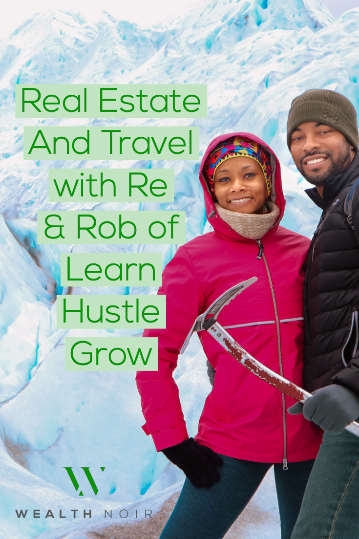 Real Estate And Travel with Re & Rob of Learn Hustle Grow