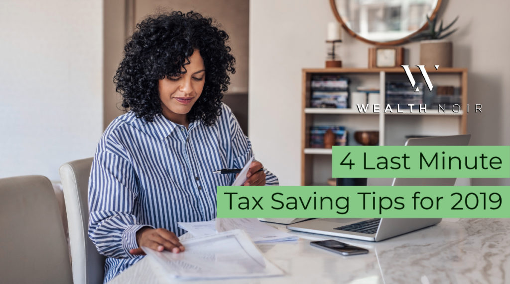 4 Last Minute Tax Saving Tips for 2019