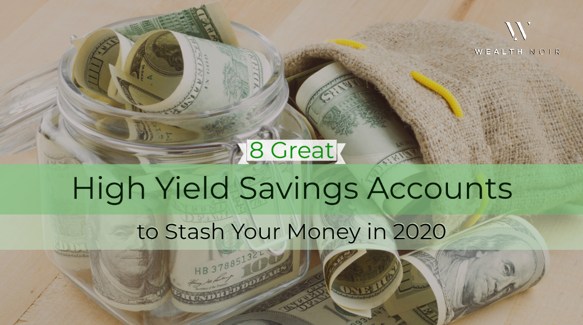 8 Great High Yield Savings Accounts To Stash Your Money In 2020 Wealth Noir