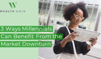 3 Ways Millennials Can Benefit From the Market Downturn
