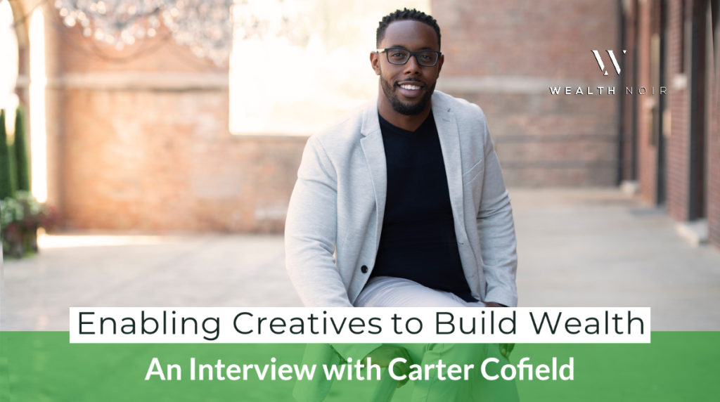 Enabling Creatives to Build Wealth_ An Interview with Carter Cofield