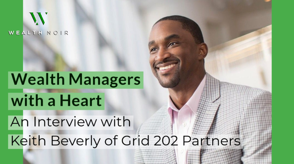 Wealth Managers with a Heart_ An Interview with Keith Beverly of Grid 202 Partners