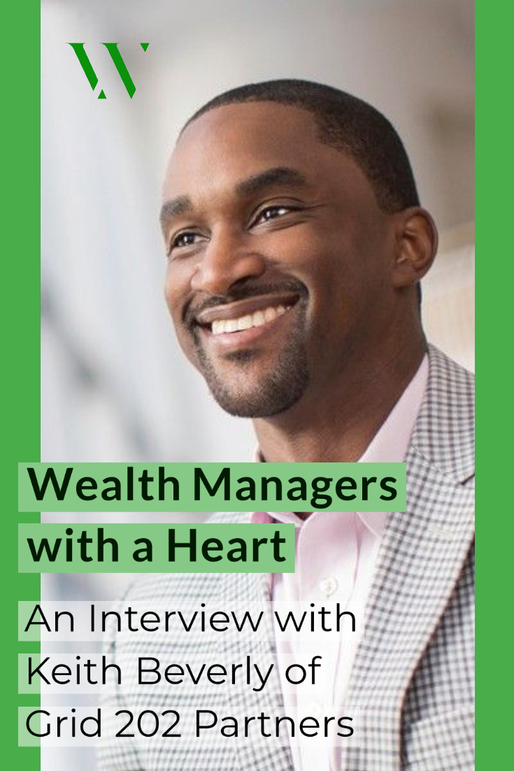 Wealth Managers with a Heart: An Interview with Keith Beverly of Grid 202 Partners