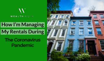 How I'm Managing My Rentals During The Coronavirus Pandemic