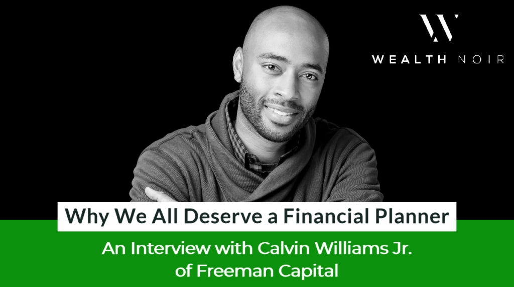 Why We All Deserve a Financial Planner - An Interview with Calvin Williams Jr. of Freeman Capital