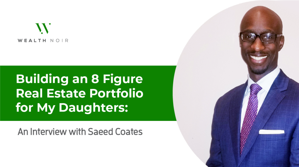 Building an 8 Figure Real Estate Portfolio for My Daughters - An Interview with Saeed Coates
