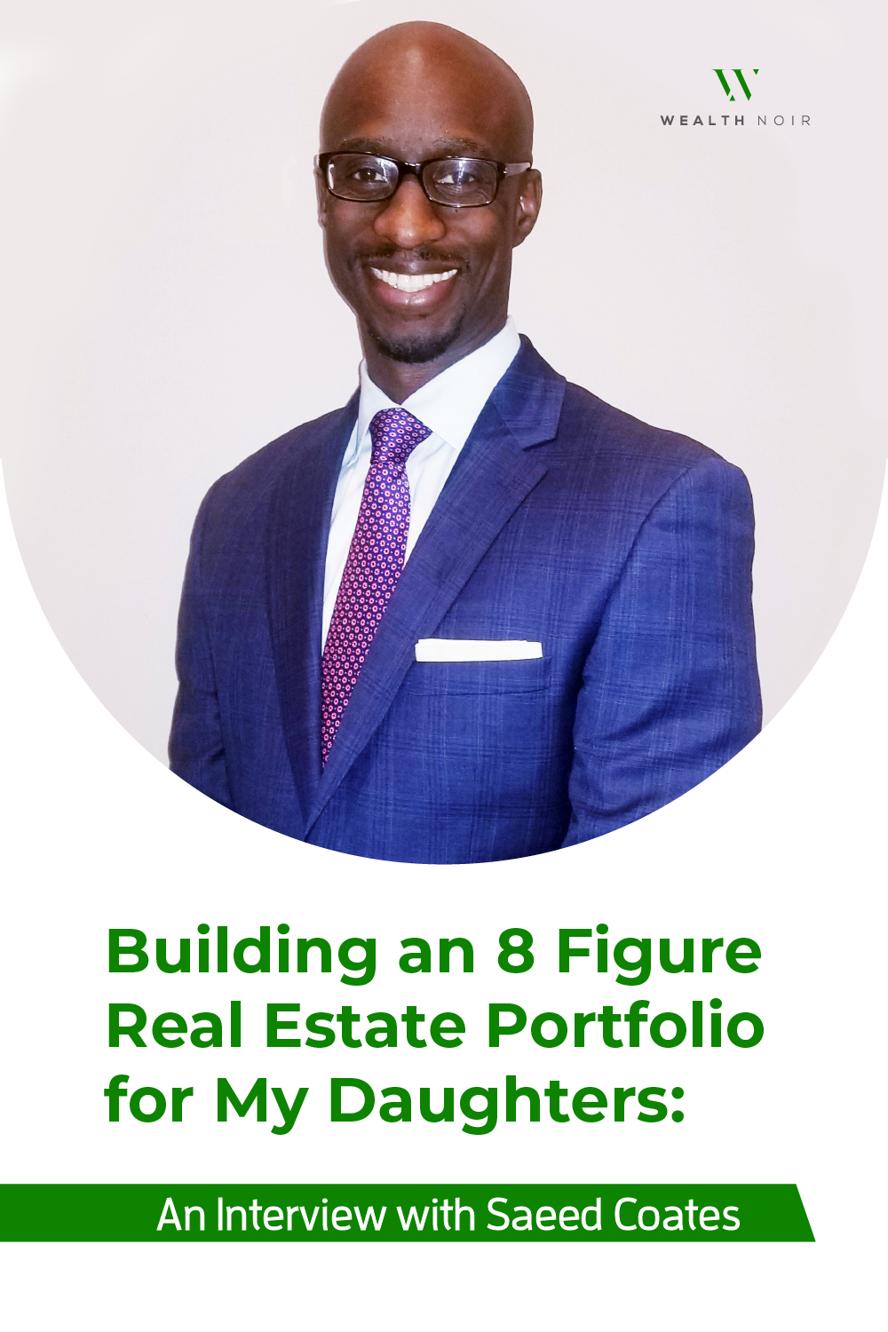 Building an 8 Figure Real Estate Portfolio for My Daughters: An Interview with Saeed Coates