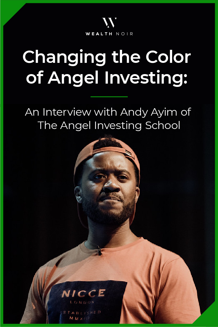 Changing the Color of Angel Investing: An Interview with Andy Ayim of The Angel Investing School