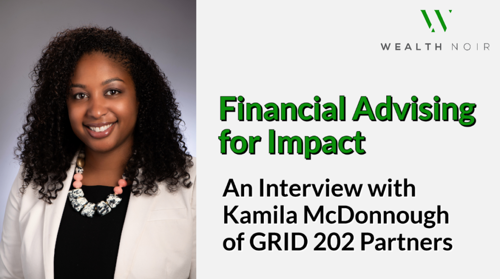 Financial Advising for Impact An Interview with Kamila McDonnough of GRID 202 Partners