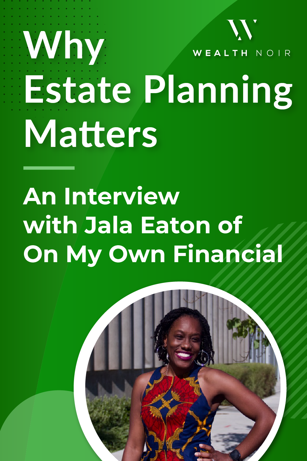 Why Estate Planning Matters: An Interview with Jala Eaton of On My Own Financial