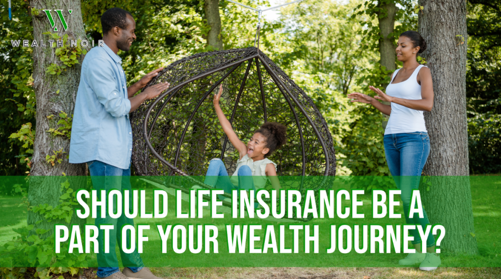 Should Life Insurance Be a Part of Your Wealth Journey