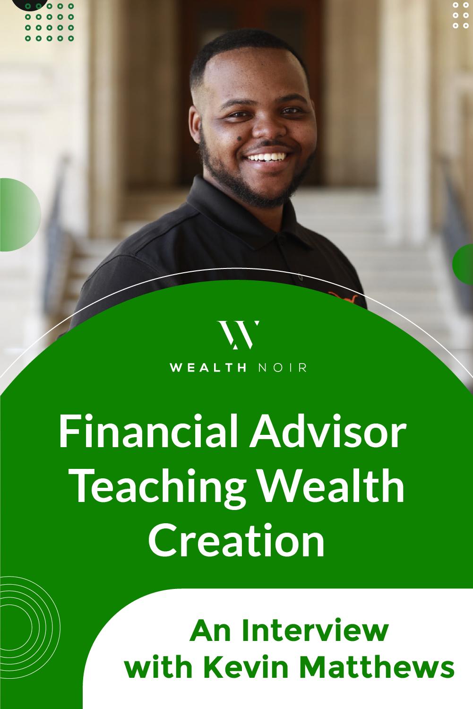 Financial Advisor Teaching Wealth Creation: An Interview with Kevin Matthews