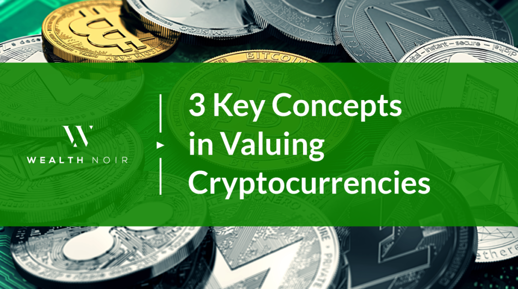3 KEY CONCEPTS IN VALUING CRYPTOCURRENCIES