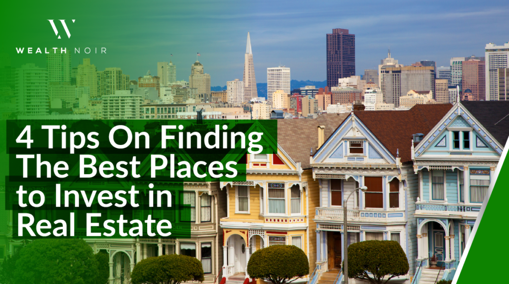 4 Tips on Finding the Best Places to Invest in Real Estate.