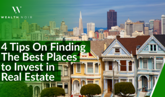 4 Tips on Finding the Best Places to Invest in Real Estate