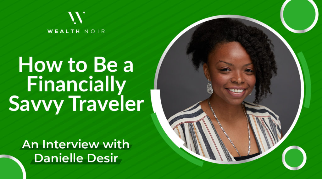 How to Travel on a Budget - Danielle Desir Interview